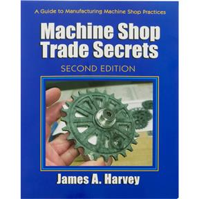 Machine Shop Trade Secrets, Second Edition